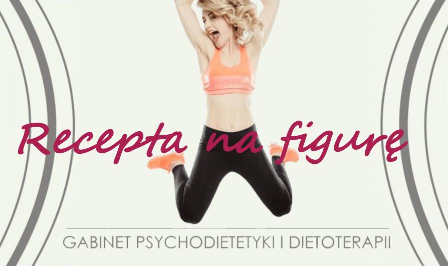 Recepta na figurę – gabinet psychodietetyki i dietoterapii